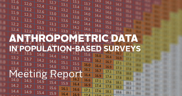 Anthropometric Data in Population-based Surveys: Meeting Report