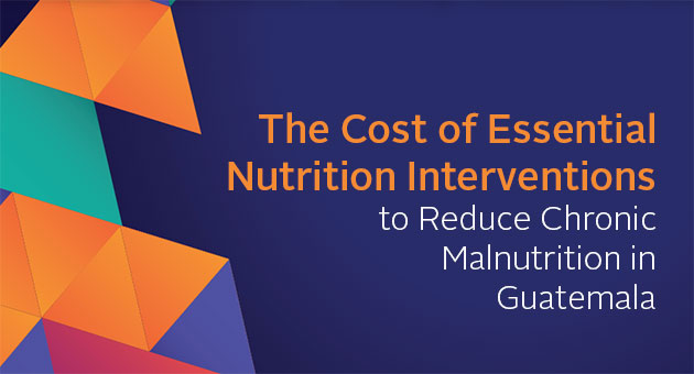 The Cost of Essential Nutrition Interventions to Reduce Chronic Malnutrition in Guatemala