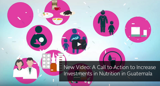 New Video: A Call to Action to Increase Investments in Nutrition in Guatemala
