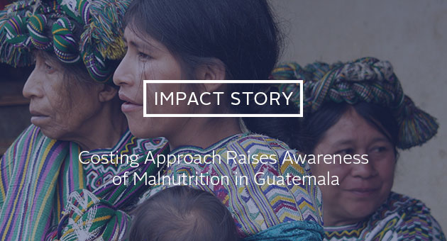 Impact Story: Costing Approach Raises Awareness of Malnutrition in Guatemala. photo of three generations of Guatemalan women
