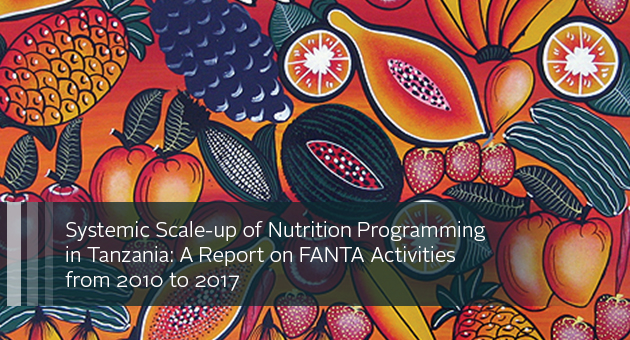 Systemic Scale-up of Nutrition Programming in Tanzania: A Report on FANTA Activities from 2010 to 2017. Colorful pattern featuring produce