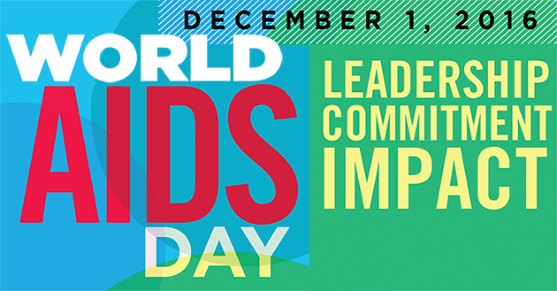 World AIDS Day December 1, 2016 Leadership. Commitment. Impact.